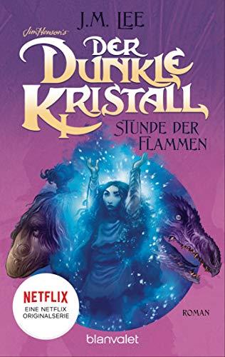 Der dunkle Kristall - Stunde der Flammen (4): Roman (The Dark Crystal) (German Edition)