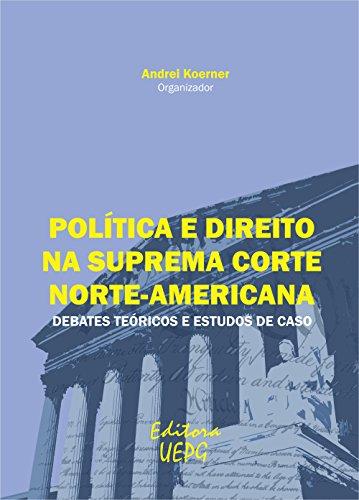 Política e direito na suprema corte norte-americana: debates teóricos e estudos de caso (Portuguese Edition)