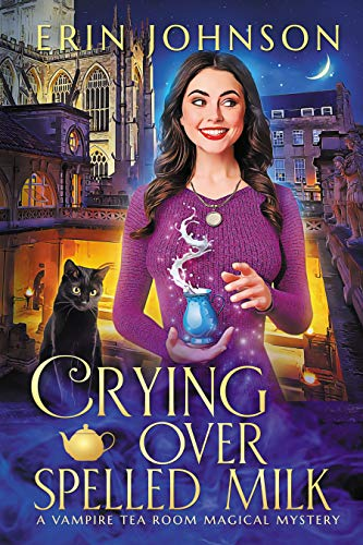 Crying Over Spelled Milk: The Vampire Tea Room Magical Mysteries by [Erin Johnson]