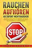 RAUCHEN AUFHÖREN - Ab sofort Nichtraucher!: Der Weg zu einem Leben ohne Zigarette. Wie Sie Ihre Nikotinsucht loswerden und für immer Rauchfrei bleiben - Raucherentwöhnung in einfachen Schritten