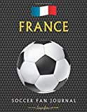 France Soccer Fan Journal: Great gift for Football / Futbol fans - Sons, Daughters, Mums, Dads Relatives and Friends