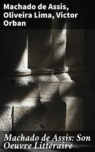 Couverture du livre Machado de Assis: Son Oeuvre Littéraire