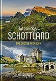 Unterwegs in Schottland: Das große Reisebuch (KUNTH Unterwegs in ...: Das grosse Reisebuch)