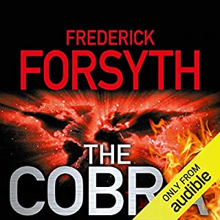 The Cobra                   By:                                                                                                                                 Frederick Forsyth                               Narrated by:                                                                                                                                 John Chancer                      Length: 11 hrs and 8 mins     18 ratings     Overall 4.3