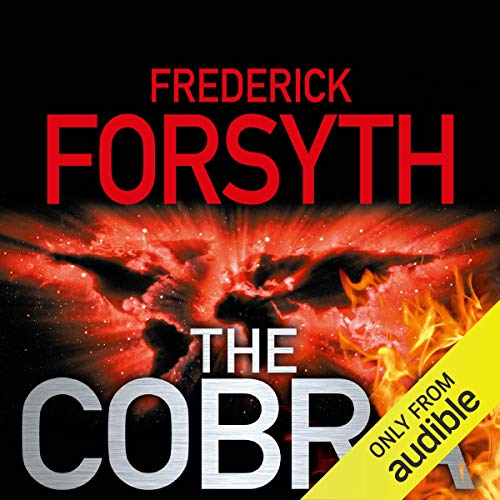 The Cobra                   By:                                                                                                                                 Frederick Forsyth                               Narrated by:                                                                                                                                 John Chancer                      Length: 11 hrs and 8 mins     433 ratings     Overall 4.0