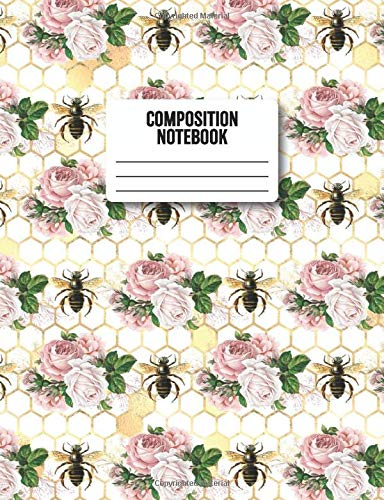 Composition Notebook: Bee Roses and Golden Honeycombs Back to School for Bee Lovers and Enthusiasts (7.44 x 9.69 Back to School Comp SJV)