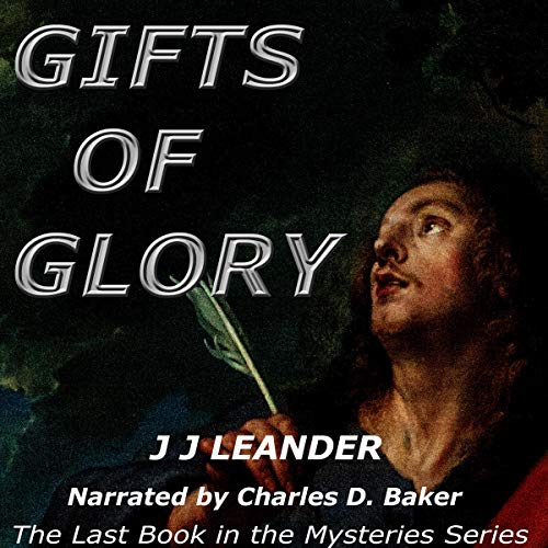 Gifts of Glory      Mysteries Series, Book 4              By:                                                                                                                                 JJ Leander                               Narrated by:                                                                                                                                 Charles D. Baker                      Length: 2 hrs and 12 mins     Not rated yet     Overall 0.0