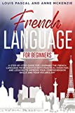 French Language for Beginners: A step-by-step guide for learning the French language from scratch with practical exercises and lessons to improve your comprehension skills and your vocabulary