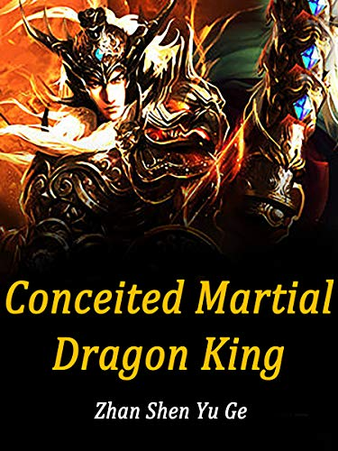 Conceited Martial Dragon King: Reborn Cultivation Fantasy ( Revenge to Powerful EX-Lover & Mate Book 4 ) (English Edition)
