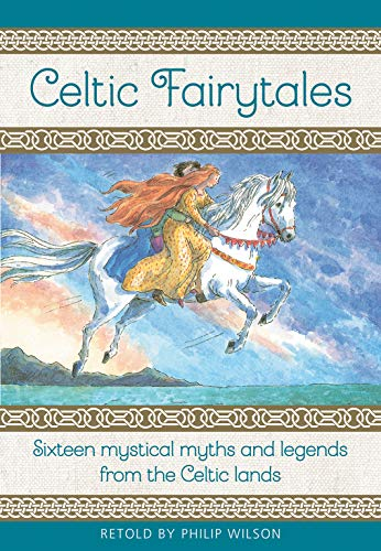 Celtic Fairy Tales: Sixteen Mystical Myths and Legends from the Celtic Lands