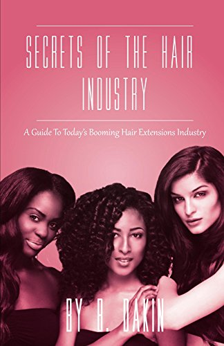 Secrets Of The Hair Industry: A Guide To Today's Booming Hair Extensions Industry (English Edition)