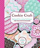 Cookie Craft: From Baking to Luster Dust, Designs and Techniques for Creative...