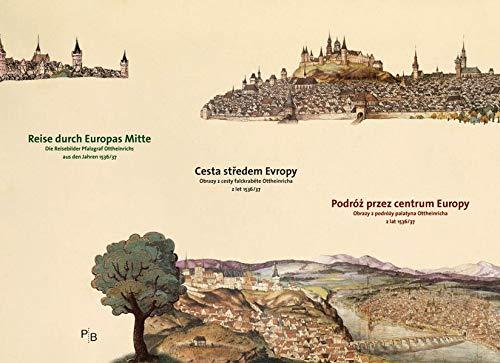 Reise durch Europas Mitte: Die Reisebilder Pfalzgraf Ottheinrichs aus den Jahren 1536/37 (Potsdamer Bibliothek östliches Europa - Kunst)