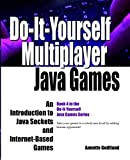 Do-It-Yourself Multiplayer Java Games: An Introduction to Java Sockets and Internet-Based Games
