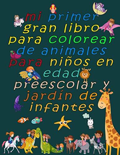 mi primer gran libro para colorear de animales para niños en edad preescolar y jardín de infantes: diversión Con coloración de animales salvajes, ... dinosaurios y rinocerontes.(spanish edition)