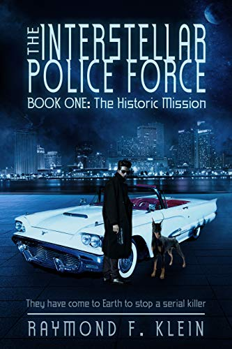 The Interstellar Police Force, Book One: The Historic Mission by [Raymond F. Klein]