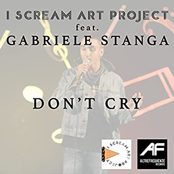 Don't Cry (feat. I Scream Art Project)