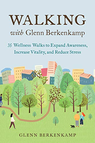 Compare Textbook Prices for Walking with Glenn Berkenkamp: 35 Wellness Walks to Expand Awareness, Increase Vitality, and Reduce Stress  ISBN 9781623174736 by Berkenkamp, Glenn