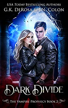 Dark Divide: The Vampire Prophecy Book 2 by [G.K. DeRosa, J.N. Colon]