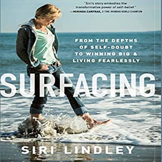 Surfacing     From the Depths of Self-Doubt to Winning Big and Living Fearlessly              By:                                                                                                                                 Siri Lindley                               Narrated by:                                                                                                                                 Siri Lindley                      Length: 5 hrs and 35 mins     7 ratings     Overall 4.3