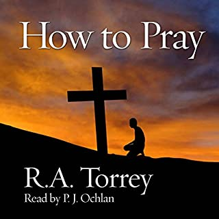 How to Pray                   By:                                                                                                                                 R.A. Torrey                               Narrated by:                                                                                                                                 P.J. Ochlan                      Length: 3 hrs and 7 mins     1 rating     Overall 5.0