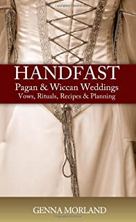 Handfast, Pagan & Wiccan Weddings: Vows, Rituals, Recipes & Planning