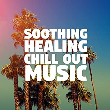 Soothing Healing Chill Out Music