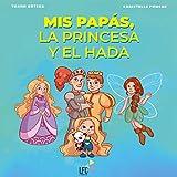 Mis papás, la princesa y el hada: Cuando las imágenes y las palabras fáciles explican la Gestación Subrogada a los niños.