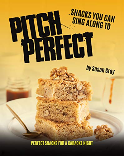 Pitch Perfect - Snacks You can Sing along to: Perfect Snacks for a Kar