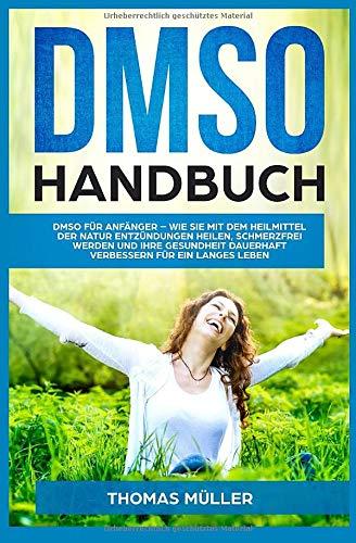 DMSO Handbuch: DMSO für Anfänger – Wie Sie mit dem Heilmittel der Natur Entzündungen heilen, schmerzfrei werden und Ihre Gesundheit dauerhaft verbessern
