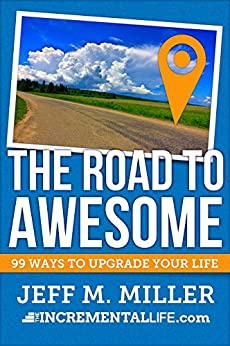 The Road to Awesome: 99 Ways to Upgrade Your Life by [Jeff Miller]