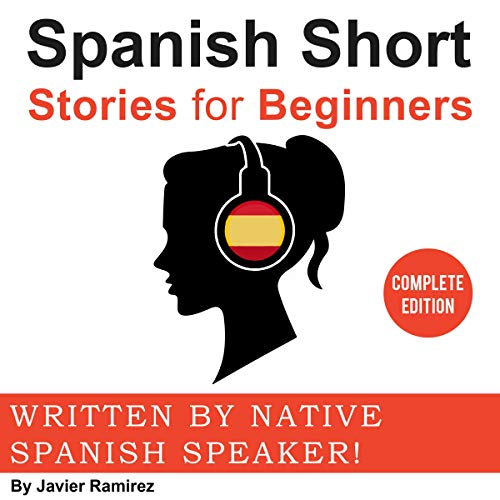 Couverture de Spanish Short Stories for Beginners: A Great Way to Build a Basic Spanish Vocabulary with Amazing Stories and Fun Exercises. Written and Narrated by Native Spanish Speakers! + PDF BOOK FREE!!