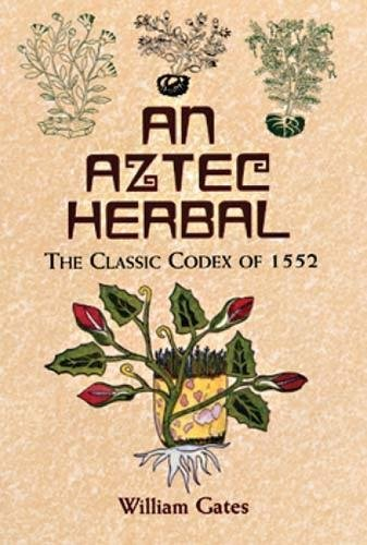 Compare Textbook Prices for An Aztec Herbal: The Classic Codex of 1552 Unabridged Edition ISBN 9780486411309 by William Gates