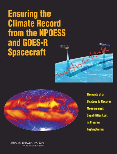 Ensuring the Climate Record from the NPOESS and GOES-R Spacecraft: Elements of a Strategy to Recover Measurement Capabilities Lost in Program Restructuring (English Edition)