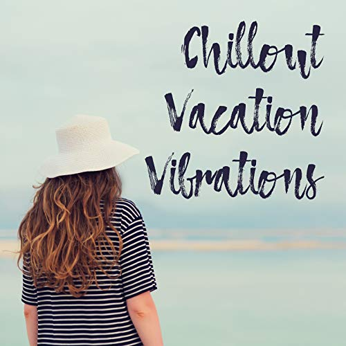 Chillout Vacation Vibrations - Mesmerizing Electronic Melodies That Are Perfect for Relaxing Under Palm Trees or as a Background for Drinking Cocktails at the Beach Bar