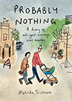 Probably Nothing: A Diary Of Not-your-average Nine Months