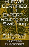 HUAWEI CERTIFIED ICT EXPERT - Routing and Switching: HCIE-Routing and switching (H12-221) (English Edition)