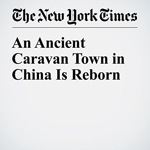 An Ancient Caravan Town in China Is Reborn cover art