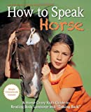 How to Speak 'Horse': A Horse-Crazy Kid's Guide to Reading Body Language and 'Talking Back'