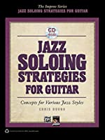 Jazz Soloing Strategies for Guitar: Concepts for Various Jazz Styles (Improv)