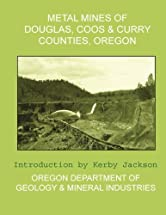 Metal Mines of Douglas, Coos and Curry Counties Oregon