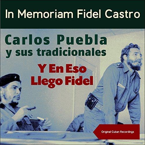 Y En Eso Llego Fidel (In Memoriam Fidel Castro) [Original Cuban Recordings]
