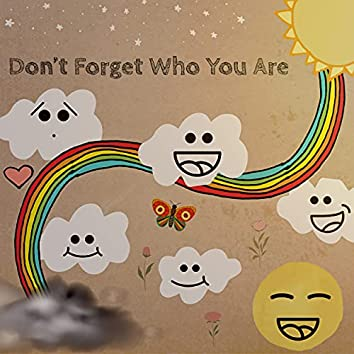 Don't Forget Who You Are