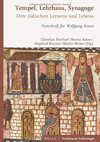 Tempel, Lehrhaus, Synagoge: Orte jüdischen Gottesdienstes, Lernens und Lebens. Festschrift für Wolfgang Kraus