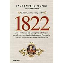 eBook 1822 – Como um homem sábio, uma princesa triste e um escocês louco por dinheiro ajudaram dom Pedro a criar o Brasil -