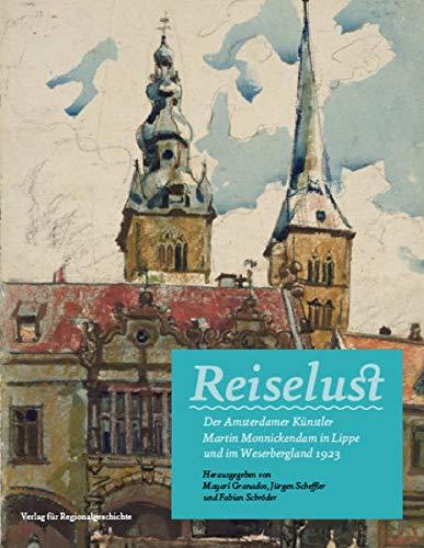 Reiselust: Der Amsterdamer Künstler Martin Monnickendam in Lippe und im Weserbergland 1923 (Schriften des Städtischen Museums Lemgo)