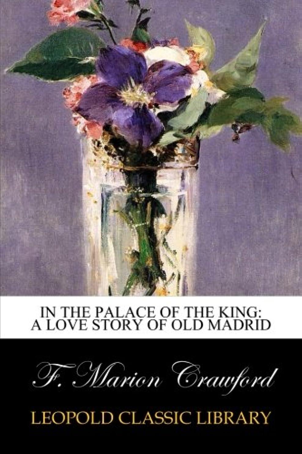パキスタン人バルク累計In the Palace of the King: A Love Story of Old Madrid