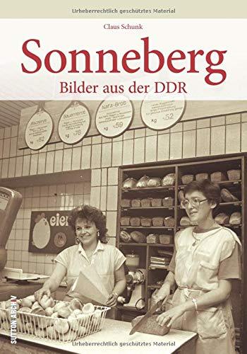 Sonneberg Bilder aus der DDR, historischer Bildband zur Regionalgeschichte und Alltagsgeschichte während der DDR, mit mehr als 160 großteils unveröffentlichten Fotos (Sutton Archivbilder)