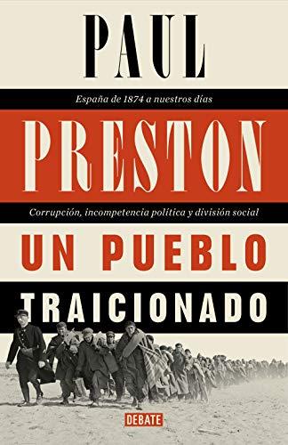 Un pueblo traicionado: España de 1876 a nuestros días: Corrupción, incompetencia política y división social