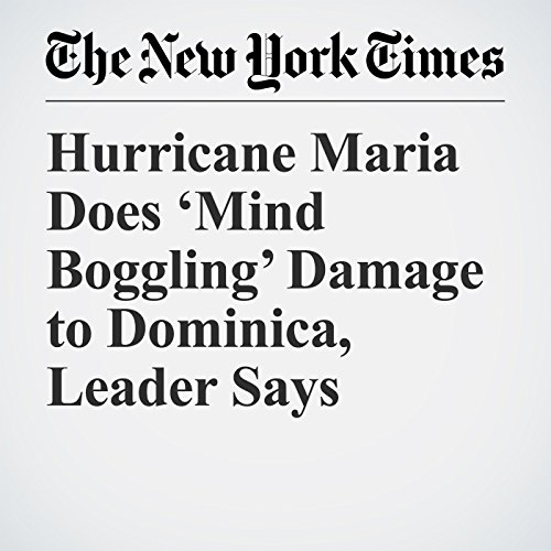 Hurricane Maria Does 'Mind Boggling' Damage to Dominica, Leader Says copertina